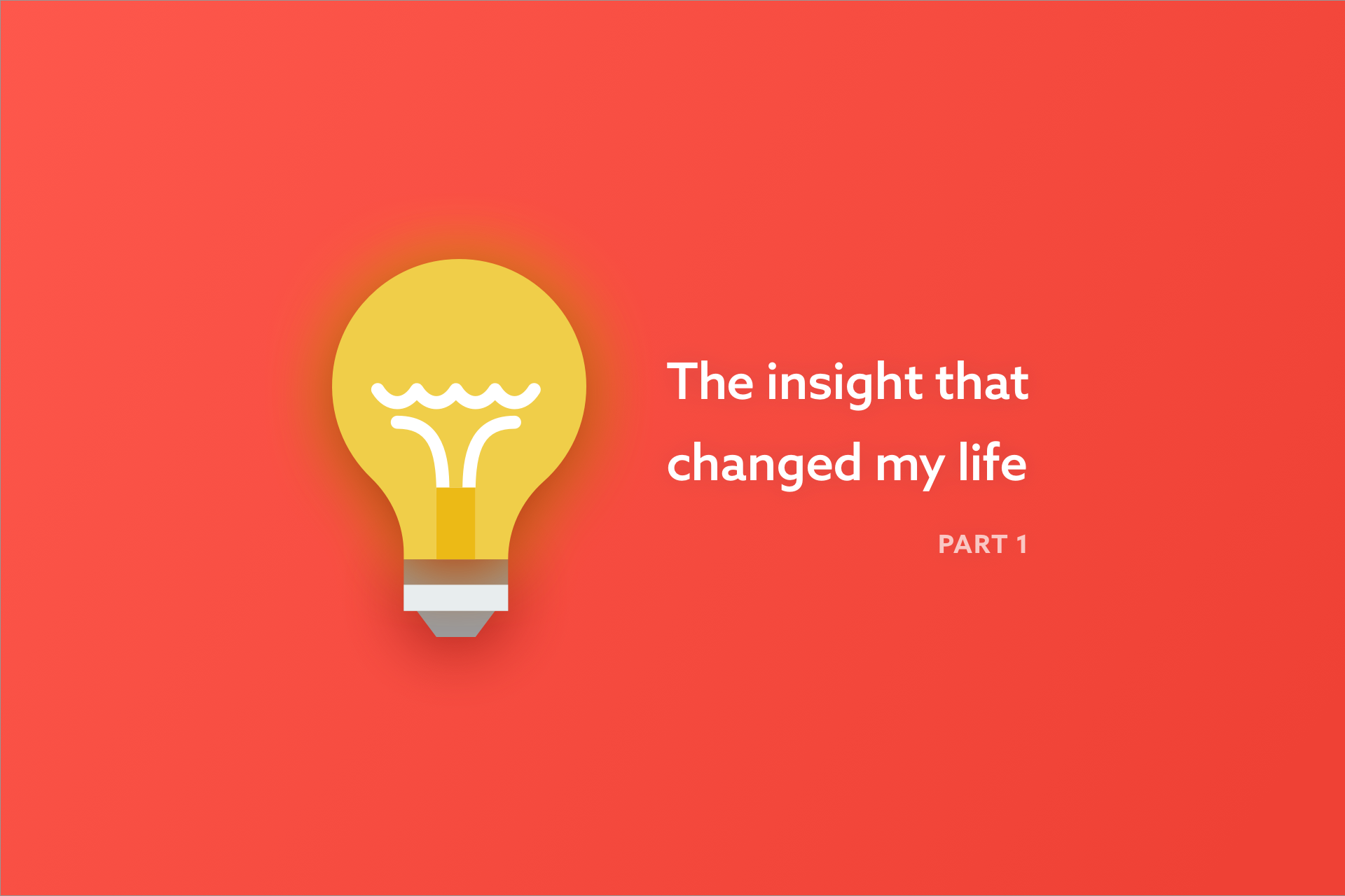 The insight that changed my life (Part One)