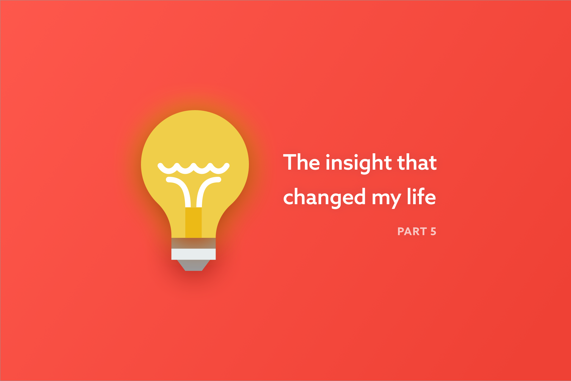 The insight that changed my life (Part Five)